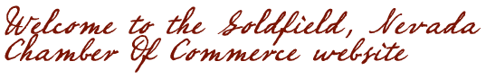 Welcome to the Goldfield Nevada Chamber of Commerce website